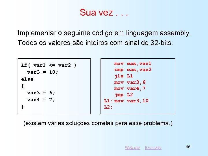 Sua vez. . . Implementar o seguinte código em linguagem assembly. Todos os valores