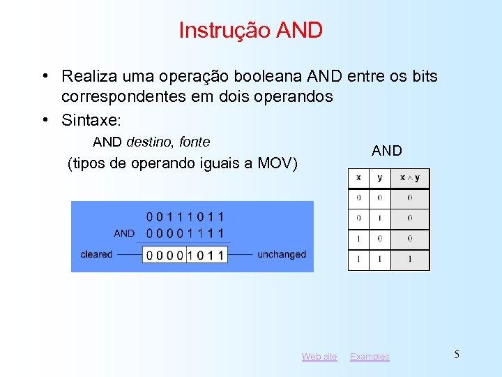 Instrução AND • Realiza uma operação booleana AND entre os bits correspondentes em dois