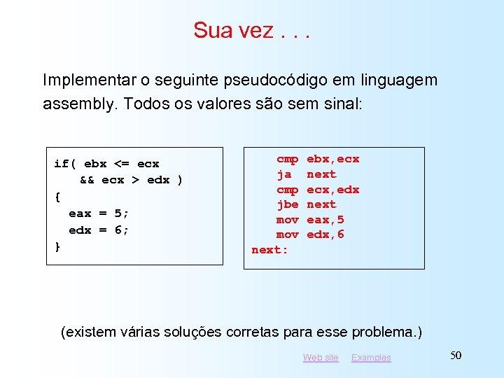 Sua vez. . . Implementar o seguinte pseudocódigo em linguagem assembly. Todos os valores