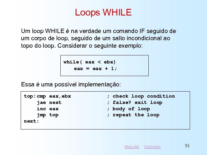 Loops WHILE Um loop WHILE é na verdade um comando IF seguido de um