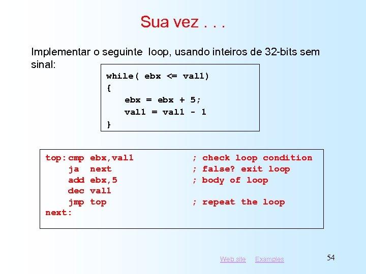 Sua vez. . . Implementar o seguinte loop, usando inteiros de 32 -bits sem