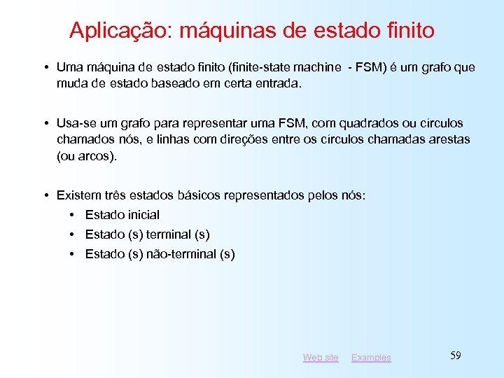 Aplicação: máquinas de estado finito • Uma máquina de estado finito (finite-state machine -