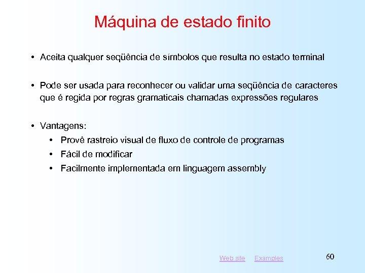 Máquina de estado finito • Aceita qualquer seqüência de símbolos que resulta no estado