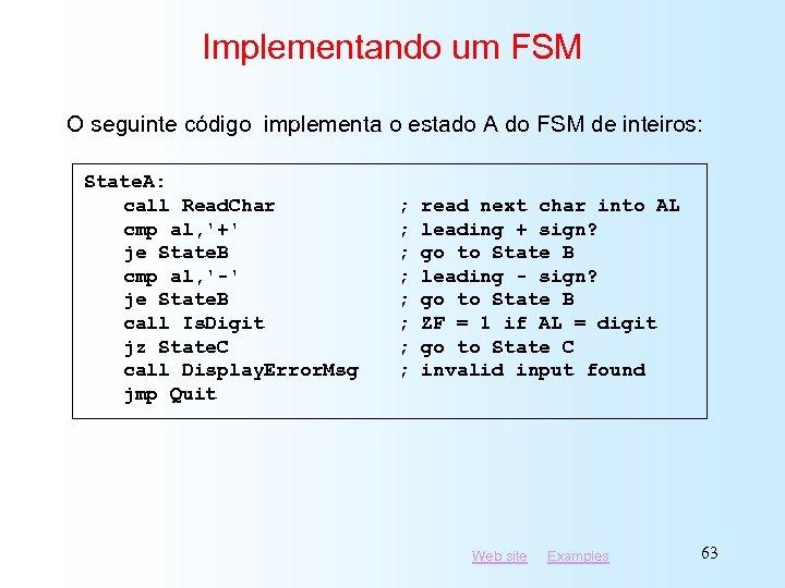 Implementando um FSM O seguinte código implementa o estado A do FSM de inteiros:
