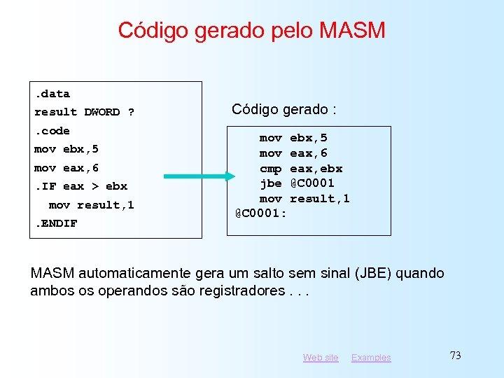 Código gerado pelo MASM. data result DWORD ? . code mov ebx, 5 mov
