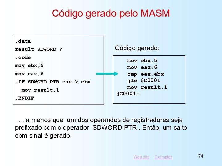 Código gerado pelo MASM. data result SDWORD ? . code mov ebx, 5 mov