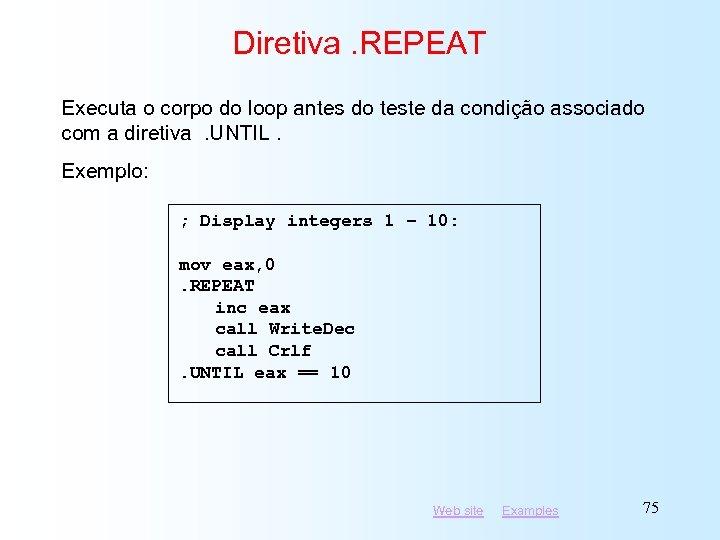 Diretiva. REPEAT Executa o corpo do loop antes do teste da condição associado com