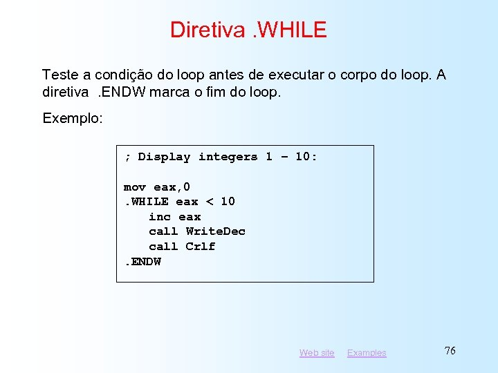 Diretiva. WHILE Teste a condição do loop antes de executar o corpo do loop.