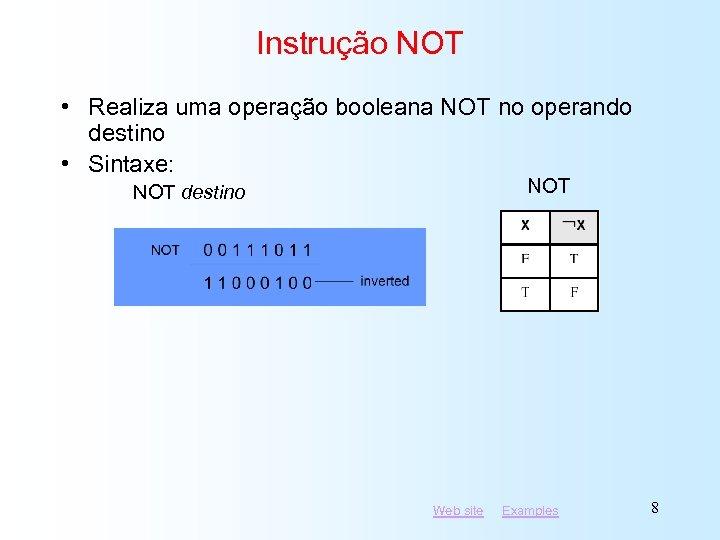Instrução NOT • Realiza uma operação booleana NOT no operando destino • Sintaxe: NOT