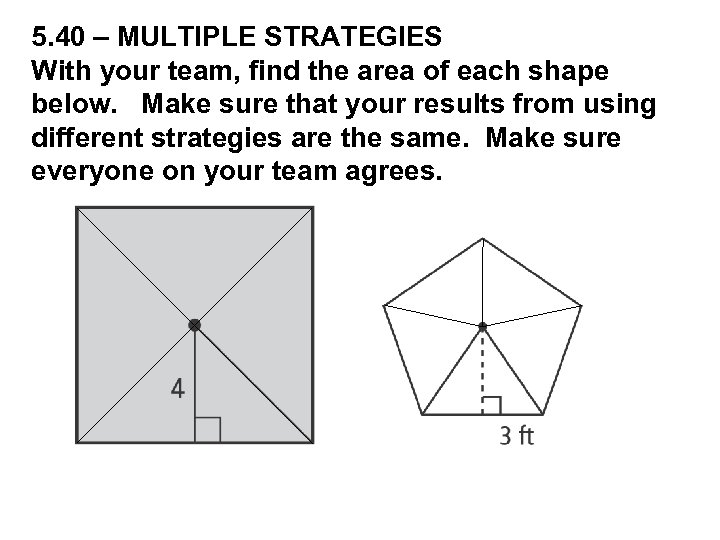 5. 40 – MULTIPLE STRATEGIES With your team, find the area of each shape
