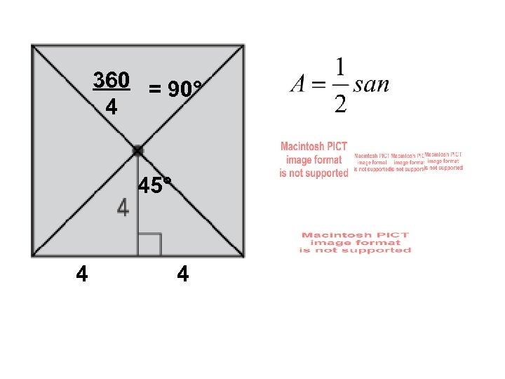 360 = 90° 4 45° 4 4