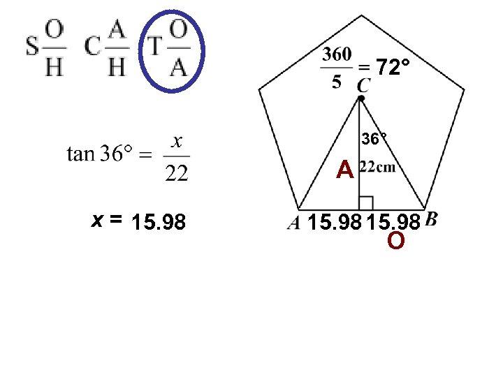72° 36° A x = 15. 98 O