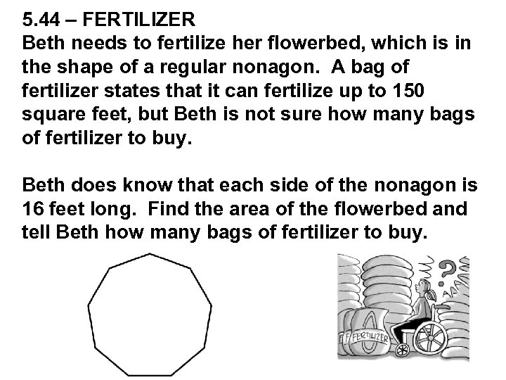 5. 44 – FERTILIZER Beth needs to fertilize her flowerbed, which is in the