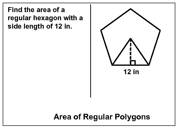 Find the area of a regular hexagon with a side length of 12 in