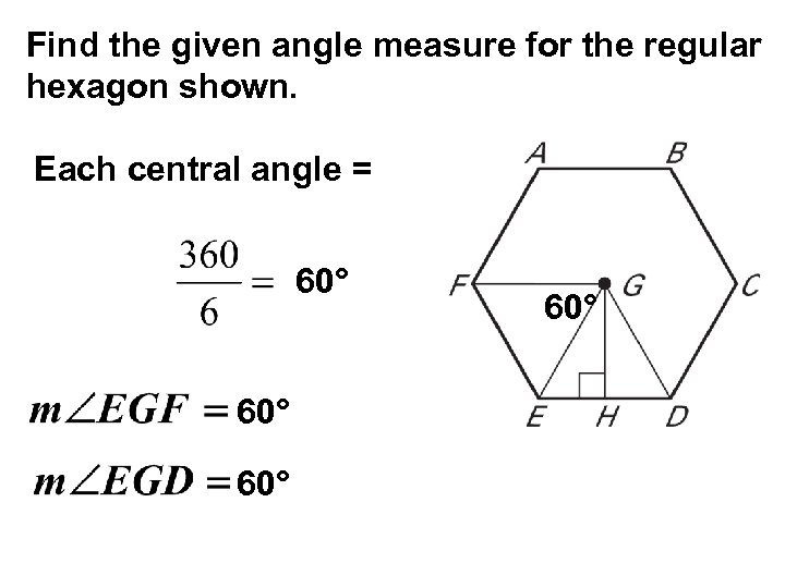 Find the given angle measure for the regular hexagon shown. Each central angle =