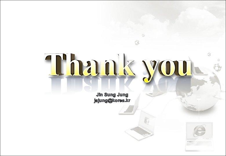 Jin Sung Jung jsjung@korea. kr
