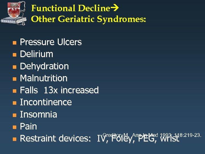 Functional Decline Other Geriatric Syndromes: n n n n n Pressure Ulcers Delirium Dehydration