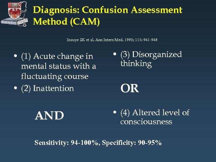 Diagnosis: Confusion Assessment Method (CAM) Inouye SK et al. Ann Intern Med. 1990; 113: