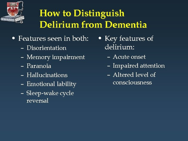 How to Distinguish Delirium from Dementia • Features seen in both: – – –