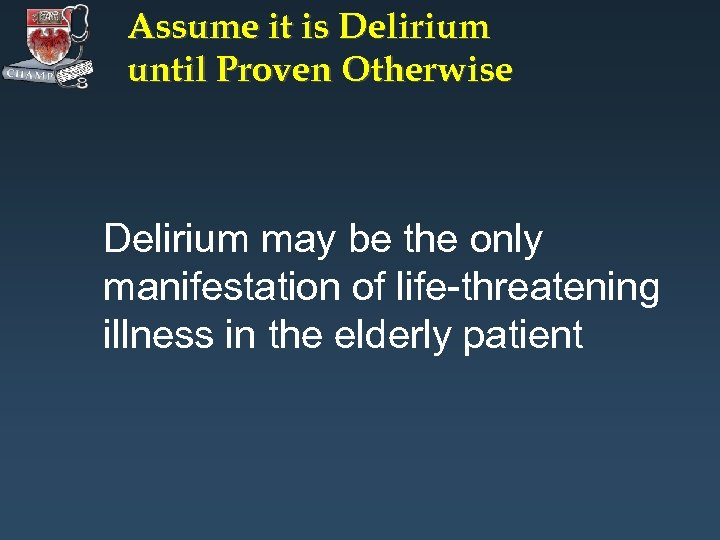 Assume it is Delirium until Proven Otherwise Delirium may be the only manifestation of