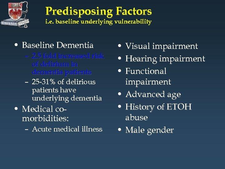 Predisposing Factors i. e. baseline underlying vulnerability • Baseline Dementia – 2. 5 fold