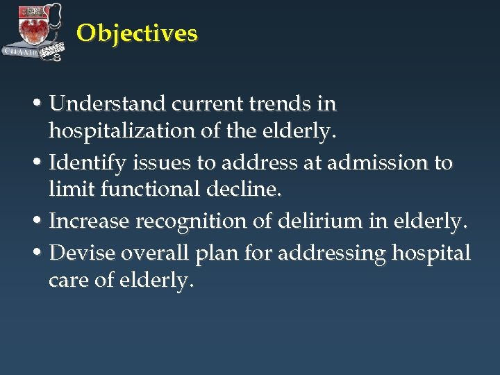 Objectives • Understand current trends in hospitalization of the elderly. • Identify issues to