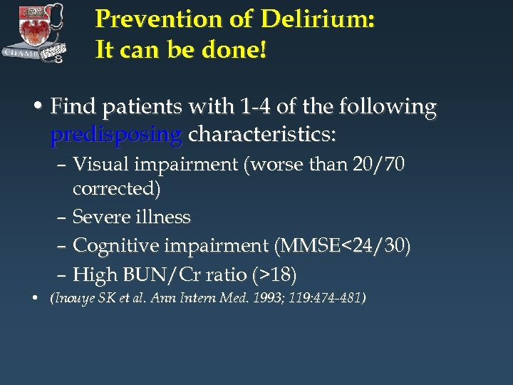 Prevention of Delirium: It can be done! • Find patients with 1 -4 of