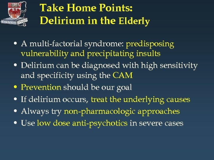 Take Home Points: Delirium in the Elderly • A multi-factorial syndrome: predisposing vulnerability and