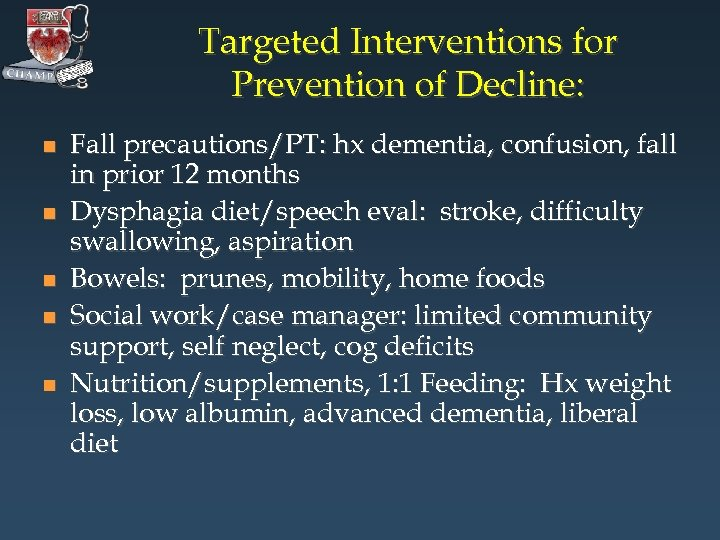 Targeted Interventions for Prevention of Decline: n n n Fall precautions/PT: hx dementia, confusion,