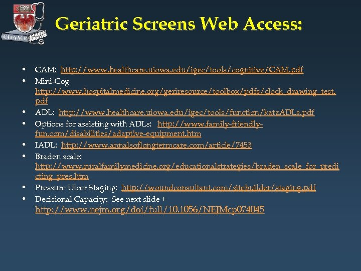 Geriatric Screens Web Access: • CAM: http: //www. healthcare. uiowa. edu/igec/tools/cognitive/CAM. pdf • Mini-Cog