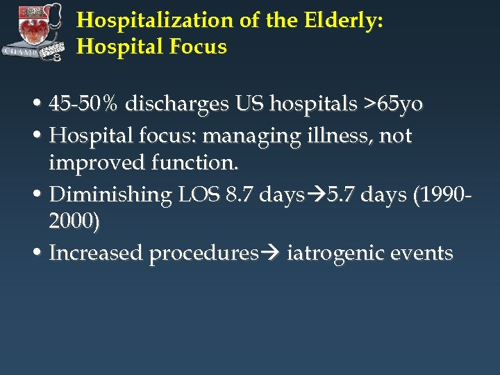 Hospitalization of the Elderly: Hospital Focus • 45 -50% discharges US hospitals >65 yo