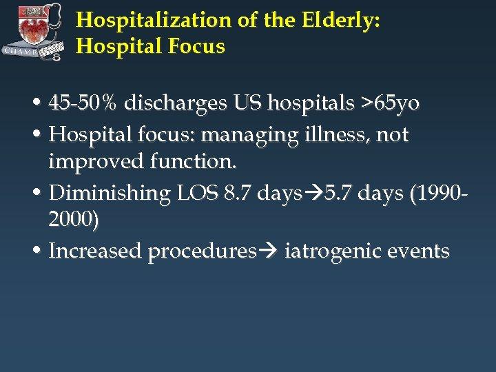 Hospitalization of the Elderly: Hospital Focus • 45 -50% discharges US hospitals >65 yo