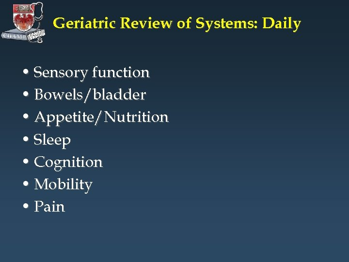 Geriatric Review of Systems: Daily • Sensory function • Bowels/bladder • Appetite/Nutrition • Sleep