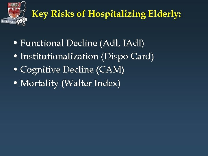 Key Risks of Hospitalizing Elderly: • Functional Decline (Adl, IAdl) • Institutionalization (Dispo Card)