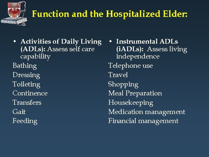 Function and the Hospitalized Elder: • Activities of Daily Living (ADLs): Assess self care