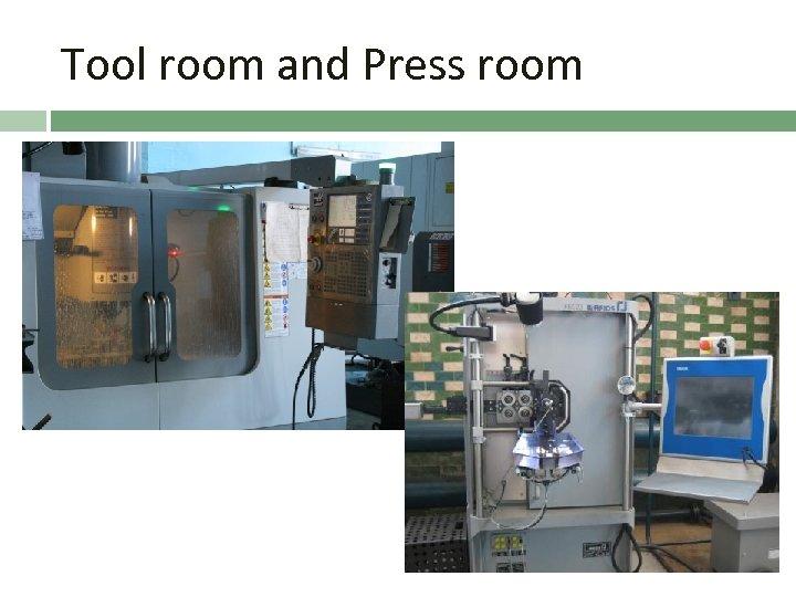 Tool room and Press room