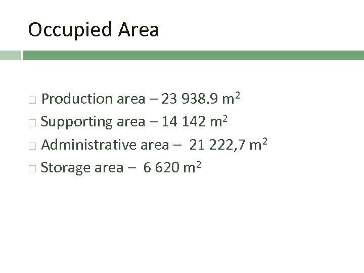 Occupied Area Production area – 23 938. 9 m 2 Supporting area – 14