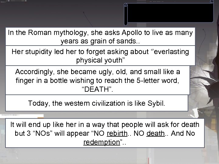 In the Roman mythology, she asks Apollo to live as many years as grain