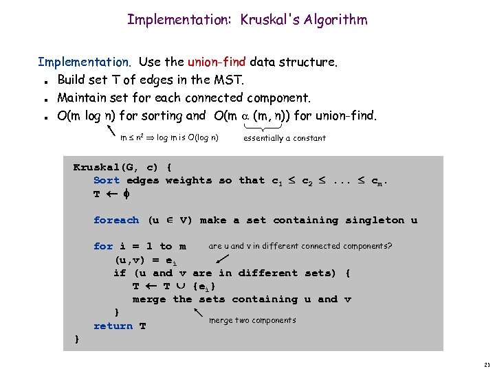 Implementation: Kruskal's Algorithm Implementation. Use the union-find data structure. Build set T of edges