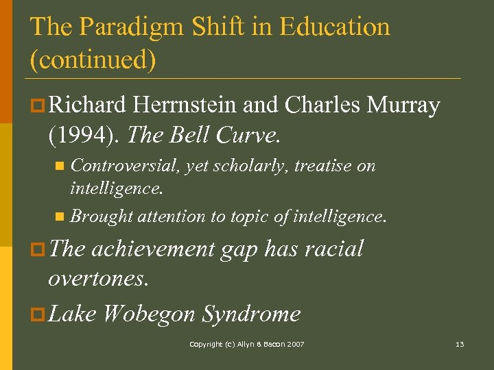 The Paradigm Shift in Education (continued) p Richard Herrnstein and Charles Murray (1994). The