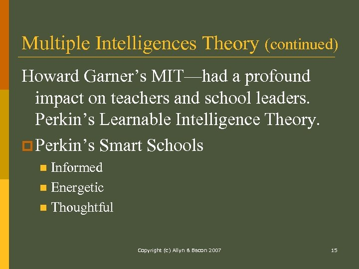 Multiple Intelligences Theory (continued) Howard Garner's MIT—had a profound impact on teachers and school