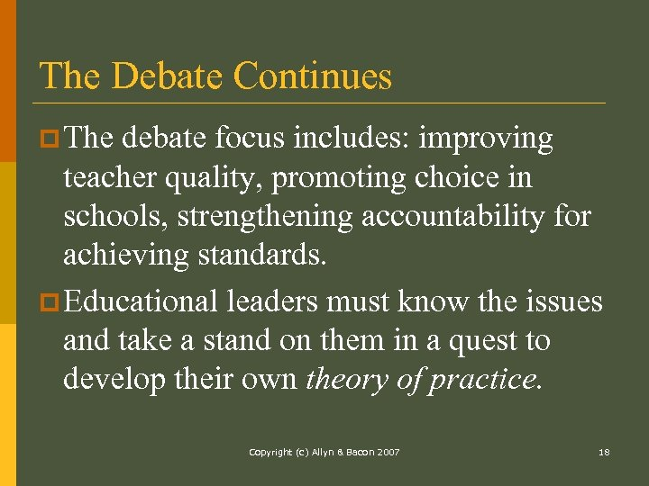The Debate Continues p The debate focus includes: improving teacher quality, promoting choice in
