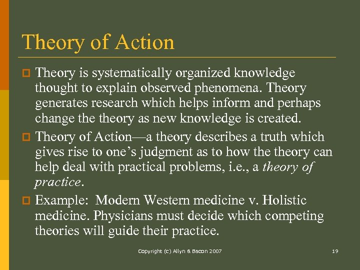 Theory of Action Theory is systematically organized knowledge thought to explain observed phenomena. Theory