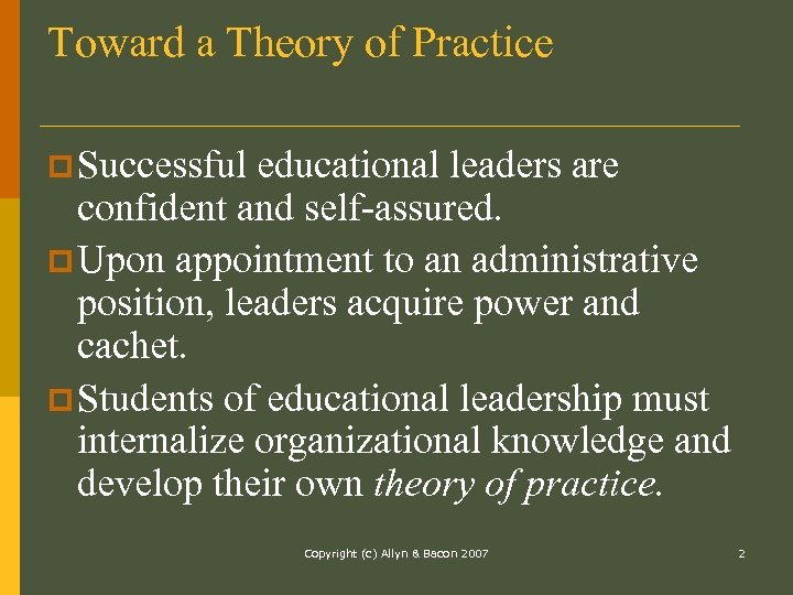 Toward a Theory of Practice p Successful educational leaders are confident and self-assured. p