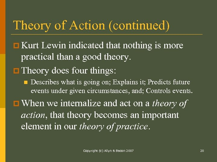 Theory of Action (continued) p Kurt Lewin indicated that nothing is more practical than