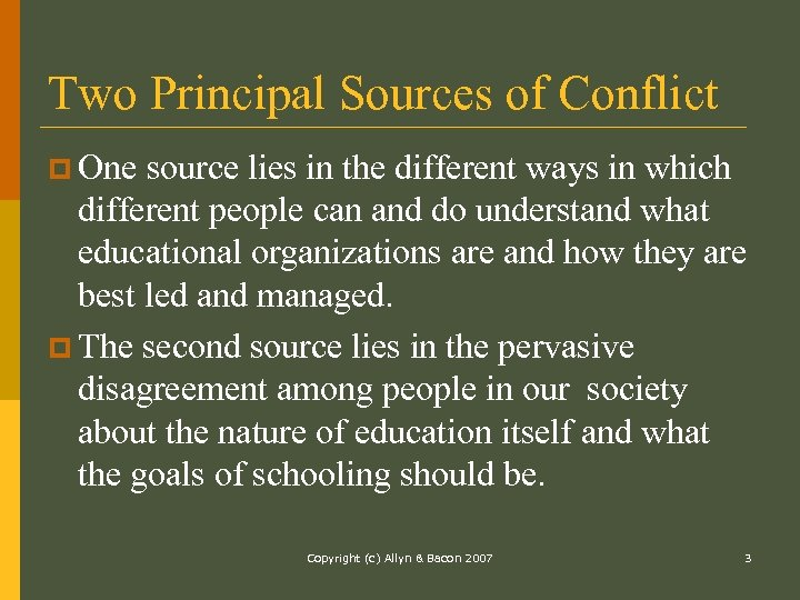 Two Principal Sources of Conflict p One source lies in the different ways in