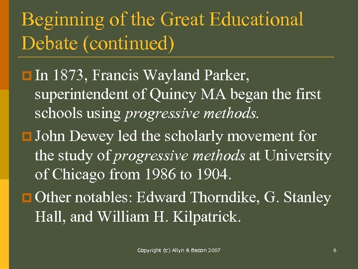 Beginning of the Great Educational Debate (continued) p In 1873, Francis Wayland Parker, superintendent