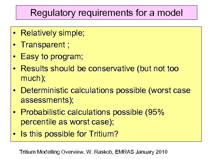 Regulatory requirements for a model • • Relatively simple; Transparent ; Easy to program;