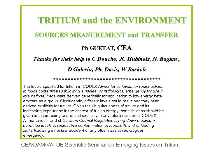 TRITIUM and the ENVIRONMENT SOURCES MEASUREMENT and TRANSFER Ph GUETAT, CEA Thanks for their