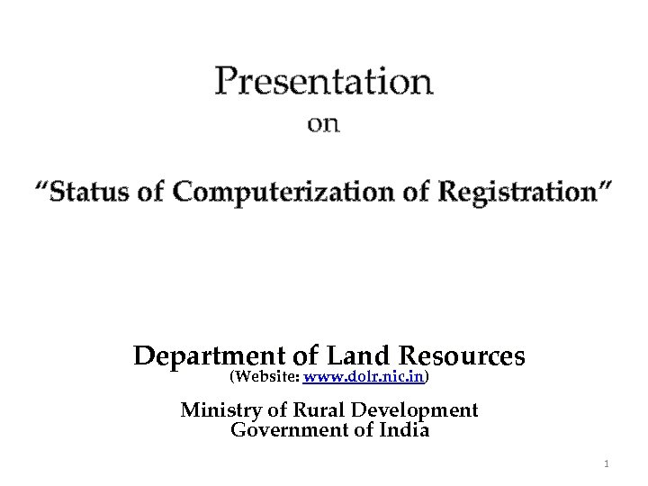 "Presentation on ""Status of Computerization of Registration"" Department of Land Resources (Website: www. dolr."